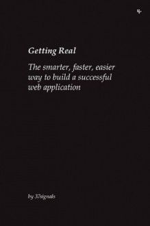 Getting Real: The smarter, faster, easier way to build a successful Web application - Jason Fried