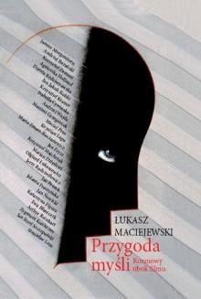Przygoda myśli: rozmowy obok filmu - Łukasz Maciejewski