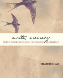 Write, Memory: Reflect on Your Life, Fill in the Blanks, & Print Your Memoir or Autobiography - Heather Shaw