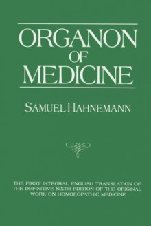 Organon of Medicine - Samuel Hahnemann, Jost Kunzely, Alain Naude, Jost Kunzli, Peter Pendleton