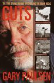 Guts : The True Stories Behind Hatchet and the Brian Books - Gary Paulsen
