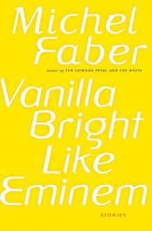Vanilla Bright like Eminem - Michel Faber