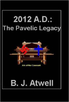 2012 A.D.: The Pavelic Legacy - B.J. Atwell