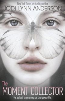 The Moment Collector - Jodi Lynn Anderson