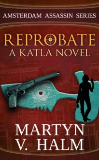 Reprobate: A Katla Novel (Amsterdam Assassin Series, #1) - Martyn V. Halm