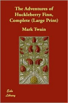 The Adventures Of Huckleberry Finn, Complete (Large Print) - Mark Twain