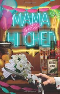 Mama Gets Hitched - Deborah Sharp