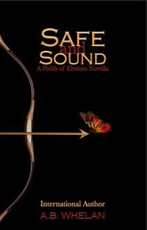 Safe and Sound (A Fields of Elysium Novella) - A.B. Whelan