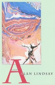 A: A NOVEL - Alan Lindsay