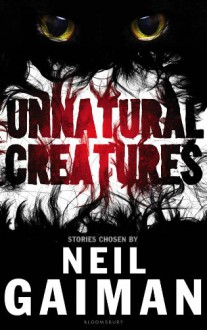 Unnatural Creatures - Neil Gaiman