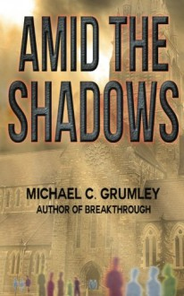 Amid the Shadows - Michael C. Grumley
