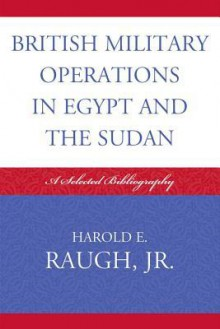 British Military Operations in Egypt and the Sudan: A Selected Bibliography - Harold E. Raugh Jr.