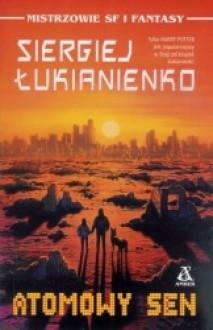 Atomowy sen - Siergiej Łukjanienko