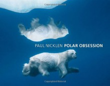 Polar Obsession - Paul Nicklen