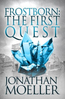 Frostborn: The First Quest - Jonathan Moeller