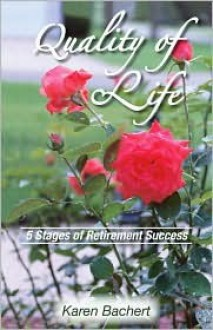 Quality of Life: The 5 Stages of Retirement Success - Karen Bachert