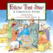 Follow That Star: A Christmas Story - Elizabeth Raum