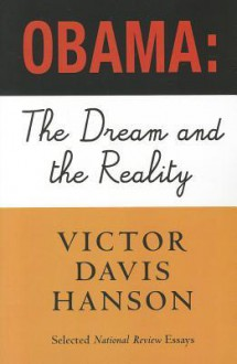 Obama: The Dream and the Reality: Selected National Review Essays - Victor Davis Hanson