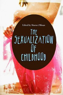 The Sexualization of Childhood - Sharna Olfman