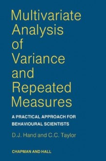 Multivariate Analysis Of Variance And Repeated Measures: A Practical Approach For Behavioural Scientists - D.J. Hand, C.C. Taylor