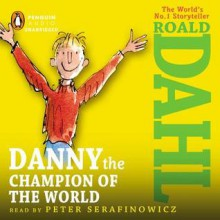 Danny the Champion of the World - Roald Dahl, Peter Serafinowicz