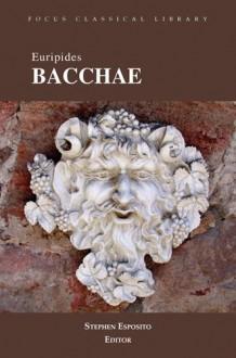Euripides' Bacchae, Focus Classical Library (Focus Classical Library) - Steven Esposito, Euripides, James J. Clauss, Michael R. Halleran