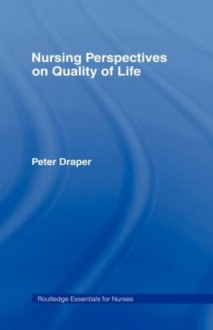 Nursing Perspectives on Quality of Life (Routledge Essentials for Nurses) - Peter Draper