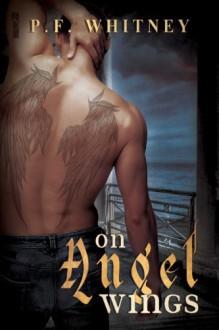 On Angel Wings - P.F. Whitney