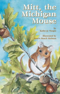 Mitt, the Michigan Mouse - Kathy-Jo Wargin, Karen Busch Holman