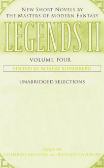 Legends II: Volume IV: New Short Novels by the Masters of Modern Fantasy - Katherine Kellgren, Richard Davidson, Robert Silverberg