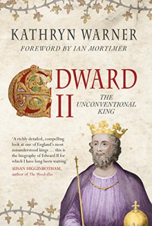 Edward II: The Unconventional King - Kathryn Warner, Foreword by Ian Mortimer