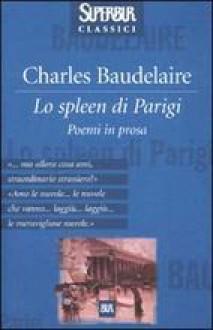 Lo spleen di Parigi - Charles Baudelaire