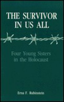 Survivor in Us All: Four Young Sisters in the Holocaust - Erna F. Rubinstein