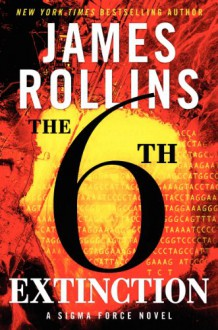 The Sixth Extinction (Sigma Force, #10) - James Rollins