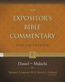 Daniel--Malachi (The Expositor's Bible Commentary) - Tremper Longman III, David E. Garland, Andrew E. Hill, M. Daniel Carroll R., Richard D. Patterson, Thomas E. McComiskey, Carl E. Armerding, John H. Walton, Larry L. Walker, Eugene H. Merrill, Kenneth L. Barker