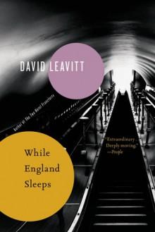 While England Sleeps: A Novel - David Leavitt