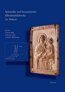 Spatantike Und Byzantinische Elfenbeinbildwerke Im Diskurs - Gudrun Bhl, Gudrun Bhl