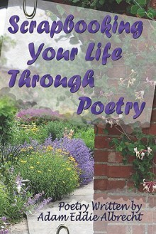 Scrapbooking Your Life Through Poetry - Adam Eddie Albrecht