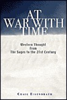 At War with Time: The Wisdom of Western Thought from the Sages to a New Activism for Our Age - Craig R. Eisendrath