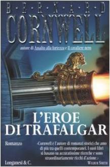 L'eroe di Trafalgar - Donatella Cerutti Pini, Bernard Cornwell