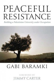 Peaceful Resistance: Building a Palestinian University under Occupation - Gabi Baramki