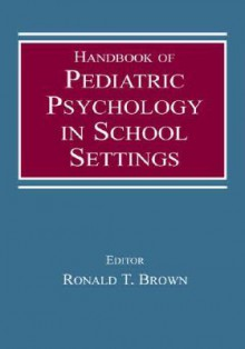 Handbook of Pediatric Psychology in School Settings - Ronald T. Brown