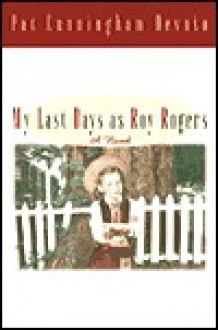 My Last Days as Roy Rogers - Pat Devoto