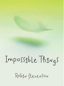 Impossible Things - Robin Stevenson