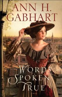 Words Spoken True: A Novel - Ann H. Gabhart