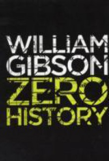 Zero History. William Gibson - William Gibson