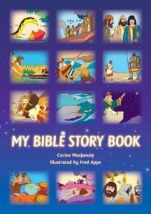 My Bible Story Book - Carine Mackenzie, Fred Apps