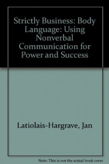 Strictly Business: Body Language: Using Nonverbal Communication for Power and Success - HARGRAVE AND ASSOCIATES