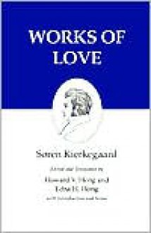 Works of Love (Kierkegaard's Writings, Volume 16) - Søren Kierkegaard, Howard Vincent Hong, Edna Hatlestad Hong