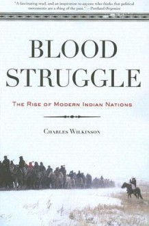 Blood Struggle: The Rise of Modern Indian Nations - Charles Wilkinson